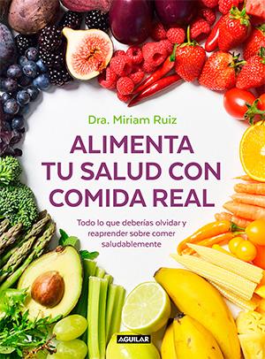 Alimenta tu salud con comida real - Dra Miriam Ruiz